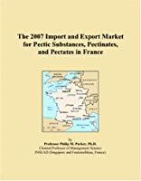 The 2007 Import and Export Market for Pectic Substances, Pectinates, and Pectates in France