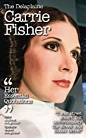 The Delaplaine CARRIE FISHER - Her Essential Quotations (Delaplaine Essential Quotations) [並行輸入品]