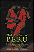 Black Rhythms of Peru: Reviving African Musical Heritage in the Black Pacific (Music Culture)