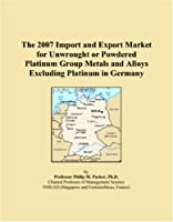 The 2007 Import and Export Market for Unwrought or Powdered Platinum Group Metals and Alloys Excluding Platinum in Germany