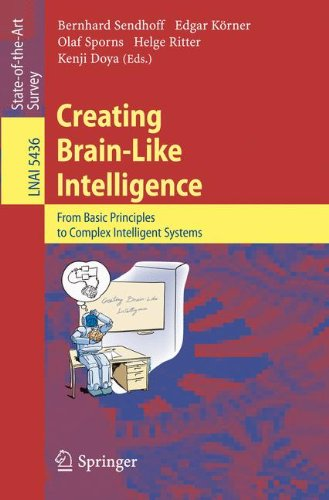 Download Creating Brain-Like Intelligence: From Basic Principles to Complex Intelligent Systems (Lecture Notes in Computer Science) 3642006159