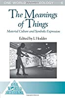 The Meanings of Things (One World Archaeology)