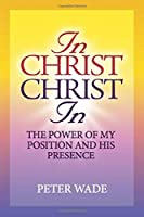 In Christ, Christ In: The power of my position and his presence