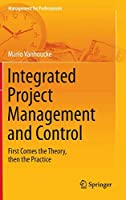 Integrated Project Management and Control: First Comes the Theory, then the Practice (Management for Professionals)
