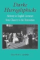 Darke Hierogliphicks: Alchemy in English Literature from Chaucer to the Restoration (Studies in the English Renaissance)