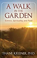 A Walk in the Garden: Science, Spirituality, and Food