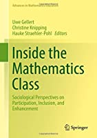 Inside the Mathematics Class: Sociological Perspectives on Participation, Inclusion, and Enhancement (Advances in Mathematics Education)