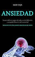 Ansiedad: La guía definitiva para aliviarlo a usted del estrés y así poder liberarlo de la ansiedad (Deshacerse del estrés, fobias, ansiedad y ataques de pánico por completo)