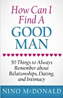 How Can I Find A Good Man: 50 Things to Always Remember about Relationships Dating and Intimacy [並行輸入品]