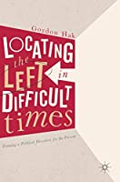 Locating the Left in Difficult Times: Framing a Political Discourse for the Present