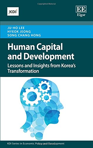 Download Human Capital and Development: Lessons and Insights from Korea's Transformation (Kdi Series in Economic Policy and Development) 1786436965
