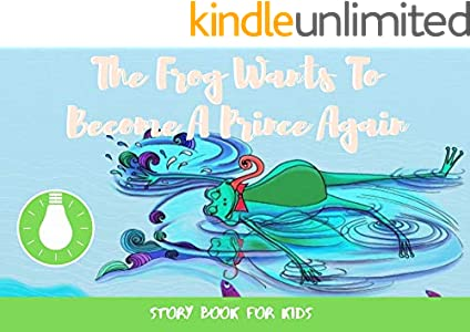 The Frog Wants To become A Prince Again: Before Bed Children's Book- Cute story - Easy reading Illustrations -Cute Educational Adventure   . (English Edition)
