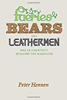 Faeries, Bears, and Leathermen: Men in Community Queering the Masculine