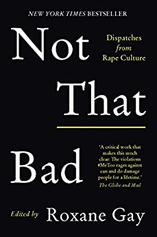 Not That Bad: Dispatches from rape culture by [Gay, Roxane]