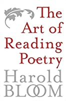 The Art of Reading Poetry by Harold Bloom(2005-03-01)
