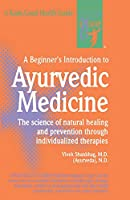 A Beginner's Introduction to Ayurvedic Medicine (The Good Health Gui)