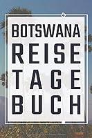 Botswana Reisetagebuch: Reiselogbuch, Reisebuch zum Selberschreiben fuer Urlaubsreisen mit Packliste, Hotelbewertung fuer den Urlaub I Journeybook, Reiseplaner fuer schoene Reisen