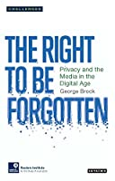 The Right to Forget: Privacy and the Media in the Digital Age (Risj Challenges) by George Brock(2016-11-30)