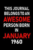 This Journal belongs to an Awesome Person Born in January 1960: Blank Lined 6x9 Born in January with Birth year Journal/Notebooks as an Awesome Birthday Gifts For your family, friends, coworkers, bosses, colleagues and loved ones