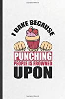 I Bake Because Punching People Is Frowned Upon: Funny Cookie Bakery Baker Lined Notebook/ Blank Journal For Chef Cook Cooking, Inspirational Saying Unique Special Birthday Gift Idea Classic 6x9 110 Pages