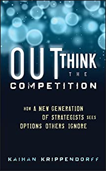 Outthink the Competition: How a New Generation of Strategists Sees Options Others Ignore by [Krippendorff, Kaihan]