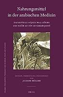 Nahrungsmittel in Der Arabischen Medizin (Islamic Philosophy, Theology and Science: Texts and Studies)