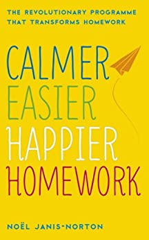Calmer, Easier, Happier Homework: The Revolutionary Programme That Transforms Homework (English Edition)