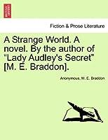 """A Strange World. a Novel. by the Author of """"Lady Audley's Secret"""" [M. E. Braddon]."""