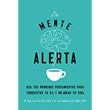 La mente alerta/ The Alert Mind: USA Tus Primeros Pesamientos Para Conquistar Tu Día Y Mejorar Tu Vida/ Use Your First Thoughts to Conquer Your Day and Improve Your Life
