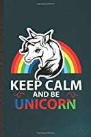 Keep Calm and Be Unicorn: Funny Cute Lovely Unicorn Lined Notebook/ Blank Journal For Daughter Unicorn Lover, Inspirational Saying Unique Special Birthday Gift Idea Cute Ruled 6x9 110 Pages