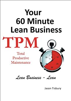 [Tisbury, Jason]のYour 60 Minute Lean Business - TPM (English Edition)