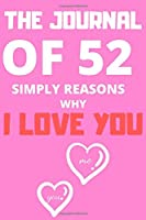 The Journal of 52 Reasons Why I Love You: Lovely Valentines Day Gift for Him with 52 Reasons for Your Love, Fill in Empty Spaces