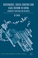 Governance, Social Control and Legal Reform in China: Community Sanctions and Measures (Palgrave Advances in Criminology and Criminal Justice in Asia)