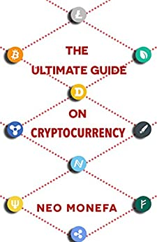 CRYPTOCURRENCY: The Ultimate Guide on Cryptocurrency (Bitcoin Mining- Bitcoin Investing- Bitcoin for Beginners- Bitcoin Millionaire- Bitcoin Trading) by [Monefa, Neo]