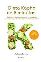 Dieta Kapha en 5 Minutos - Guía fácil y rápida para alcanzar tu peso ideal: Crea tu propio plan de dieta, según la alimentación Ayurveda (Dieta en 5 Minutos)