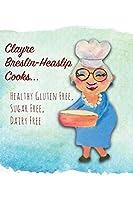 Clayre Breslin-Heaslip Cooks...: Healthy Gluten Free, Sugar Free, Dairy Free