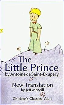 The Little Prince by Antoine de Saint-Exupéry: New Translation (Children's Classics Book 1) by [de Saint-Exupéry, Antoine]