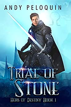 Trial of Stone: An Epic Fantasy Adventure (Heirs of Destiny Book 1) by [Peloquin, Andy]