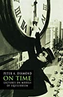 On Time: Lectures on Models of Equilibrium (Churchill Lectures in Economics)