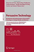 Persuasive Technology: Development and Implementation of Personalized Technologies to Change Attitudes and Behaviors: 12th International Conference, PERSUASIVE 2017, Amsterdam, The Netherlands, April 4–6, 2017, Proceedings(Lecture Notes in Computer Science)