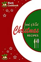 Blank Cookbook: Journal of the Best Christmas Recipes; a Handy Reference Book to Write Your Christmas Recipes in and Keep Notes (Blank Journals)