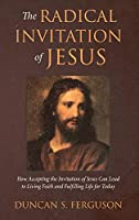 The Radical Invitation of Jesus: How Accepting the Invitation of Jesus Can Lead to Living Faith and Fulfilling Life for Today
