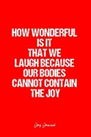 Joy Journal: Dot Grid Journal - How Wonderful Is It That We Laugh Because Our Bodies Cannot Contain The Joy- Red Dotted Diary, Writing, Travel, Goal, Bullet Notebook - 6x9 120 page