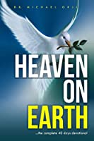 HEAVEN ON EARTH: ...the complete 40 days devotional
