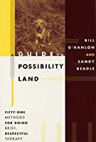 A Guide to Possibility Land: Fifty-One Methods for Doing Brief, Respectful Therapy by Sandy Beadle Bill O'Hanlon(1999-04-17)