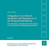 Integration von Dienstbarkeiten und Baulasten in die Projektentwicklung: Eine planerisch soziooekonomische Analyse fuer innerstaedtische Wohnbaugrundstuecke