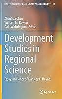 Development Studies in Regional Science: Essays in Honor of Kingsley E. Haynes (New Frontiers in Regional Science: Asian Perspectives)