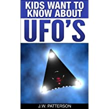 Kids Want To Know About UFO's: A Childrens Mystery Ages 9-12 (Kids Want To Know About Series Book 1)