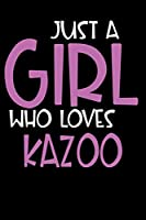 Just A Girl Who Loves Kazoo: Personalized Hobbie Journal for Women / Girls Custom Journal Notebook, Personalized Gift | Perfect for School, Writing Poetry, Daily Diary, Gratitude Writing, Travel Journal or Dream Journal