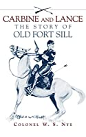 Carbine and Lance: The Story of Old Fort Sill